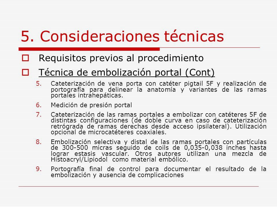 5. Consideraciones técnicas Requisitos previos al procedimiento Técnica de embolización portal (Cont) 5.Cateterización de vena porta con catéter pigta