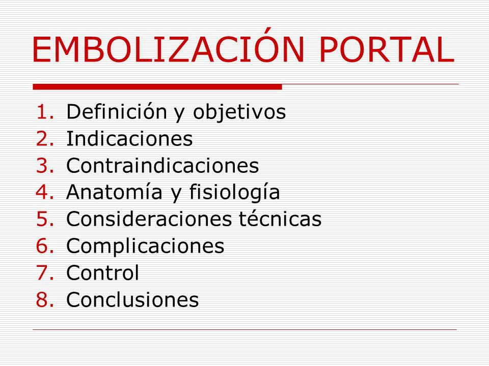 EMBOLIZACIÓN PORTAL 1.Definición y objetivos 2.Indicaciones 3.Contraindicaciones 4.Anatomía y fisiología 5.Consideraciones técnicas 6.Complicaciones 7
