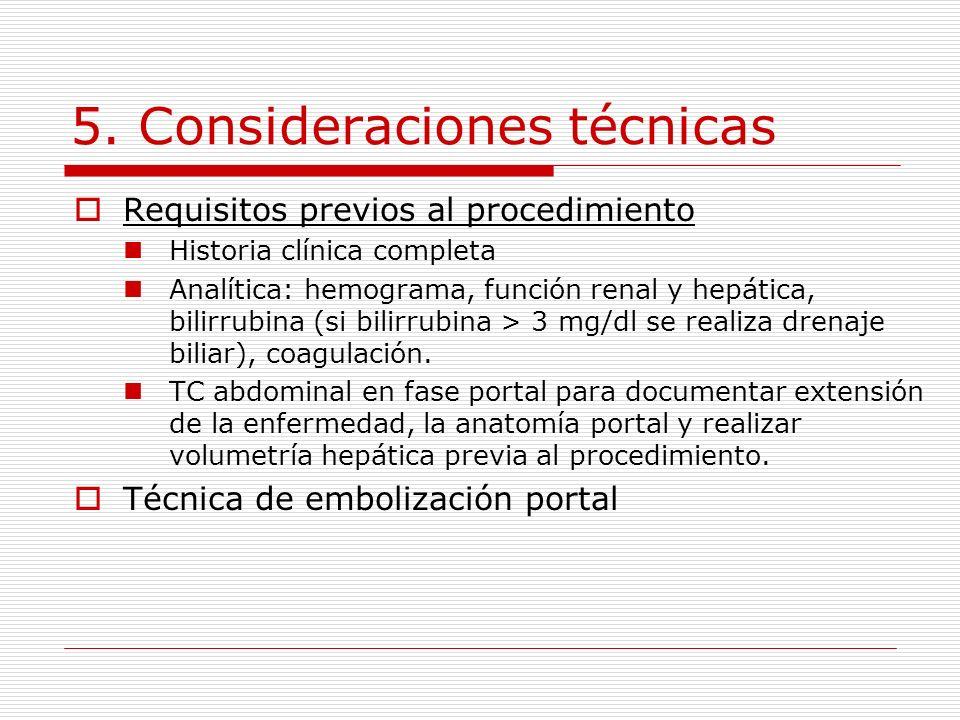 5. Consideraciones técnicas Requisitos previos al procedimiento Historia clínica completa Analítica: hemograma, función renal y hepática, bilirrubina