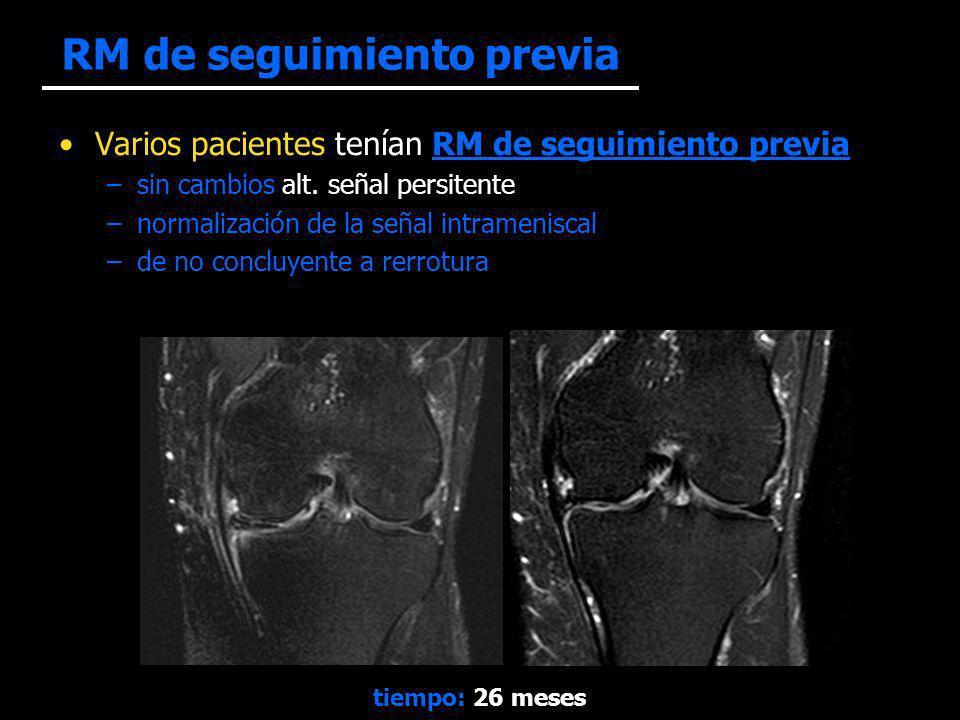 RM de seguimiento previa Varios pacientes tenían RM de seguimiento previa –sin cambios alt. señal persitente –normalización de la señal intrameniscal