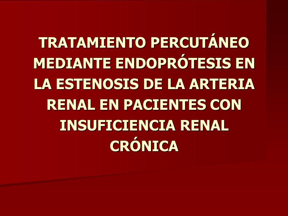 TRATAMIENTO PERCUTÁNEO MEDIANTE ENDOPRÓTESIS EN LA ESTENOSIS DE LA ARTERIA RENAL EN PACIENTES CON INSUFICIENCIA RENAL CRÓNICA