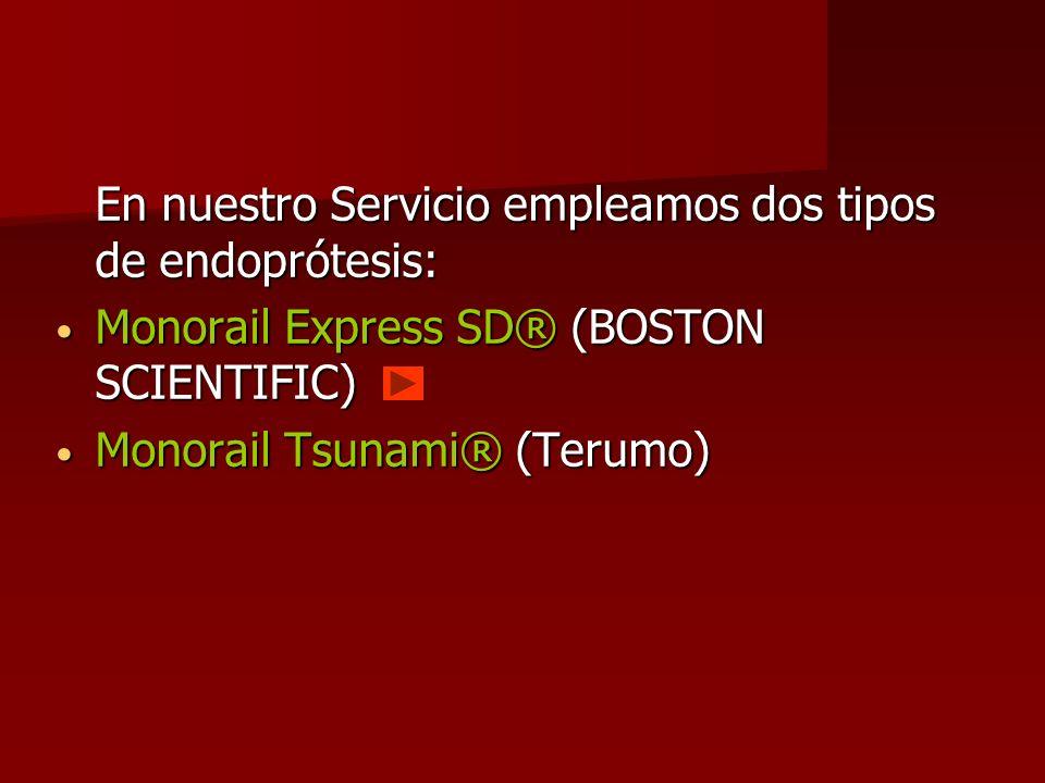 En nuestro Servicio empleamos dos tipos de endoprótesis: Monorail Express SD® (BOSTON SCIENTIFIC) Monorail Express SD® (BOSTON SCIENTIFIC) Monorail Ts