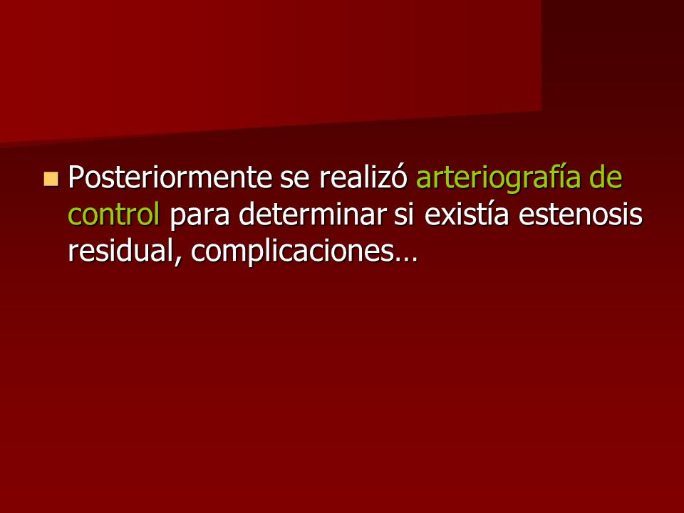 Posteriormente se realizó arteriografía de control para determinar si existía estenosis residual, complicaciones… Posteriormente se realizó arteriogra