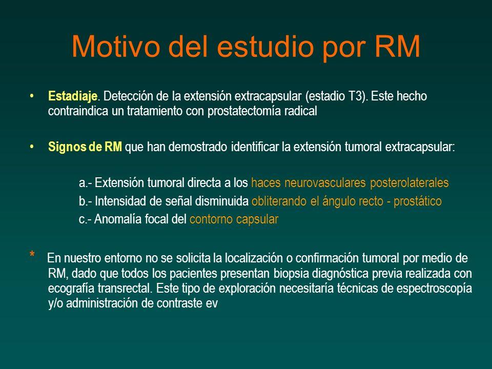 Motivo del estudio por RM Estadiaje. Detección de la extensión extracapsular (estadio T3). Este hecho contraindica un tratamiento con prostatectomía r