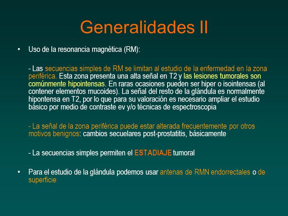 Generalidades II Uso de la resonancia magnética (RM): - Las secuencias simples de RM se limitan al estudio de la enfermedad en la zona periférica. Est
