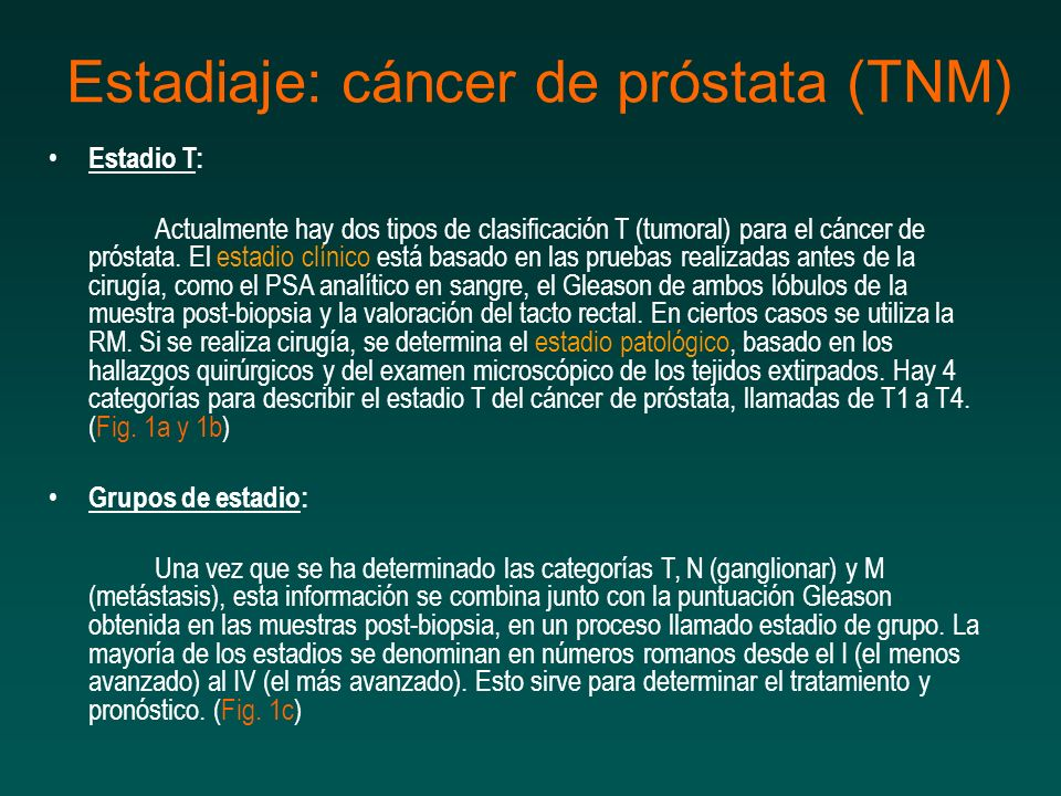 Estadiaje: cáncer de próstata (TNM) Estadio T: Actualmente hay dos tipos de clasificación T (tumoral) para el cáncer de próstata. El estadio clínico e