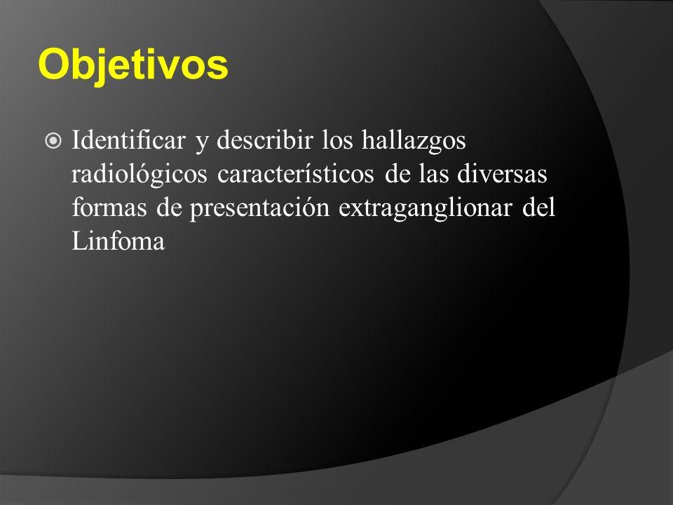 Objetivos Identificar y describir los hallazgos radiológicos característicos de las diversas formas de presentación extraganglionar del Linfoma