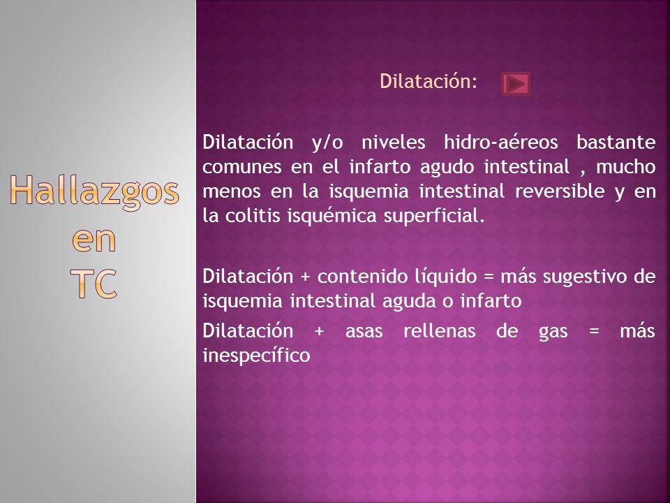 Dilatación: Dilatación y/o niveles hidro-aéreos bastante comunes en el infarto agudo intestinal, mucho menos en la isquemia intestinal reversible y en