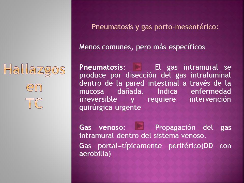 Pneumatosis y gas porto-mesentérico: Menos comunes, pero más específicos Pneumatosis: El gas intramural se produce por disección del gas intraluminal