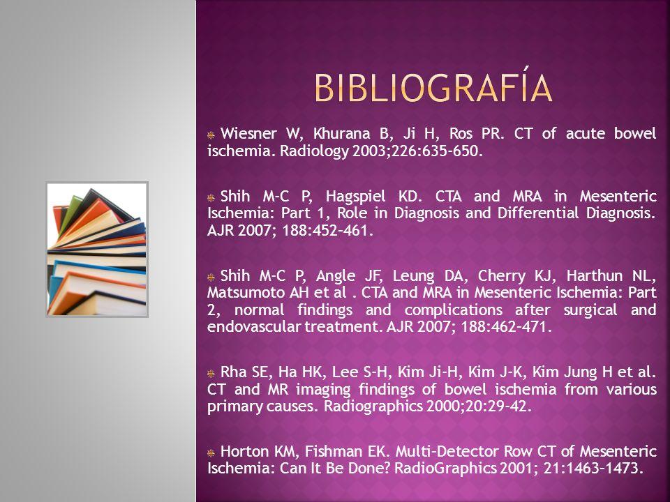 Wiesner W, Khurana B, Ji H, Ros PR. CT of acute bowel ischemia. Radiology 2003;226:635-650. Shih M-C P, Hagspiel KD. CTA and MRA in Mesenteric Ischemi