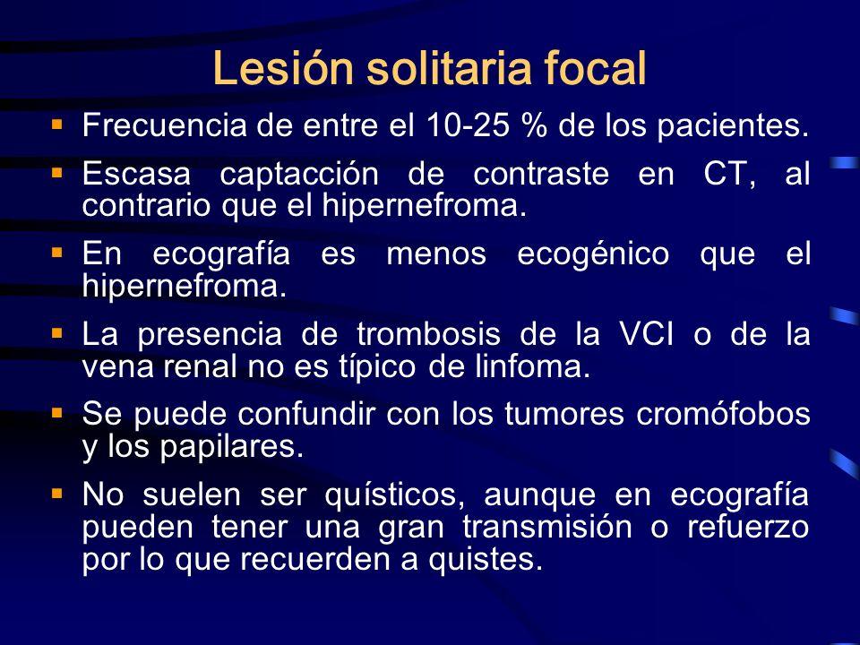 Lesión solitaria focal Frecuencia de entre el 10-25 % de los pacientes. Escasa captacción de contraste en CT, al contrario que el hipernefroma. En eco