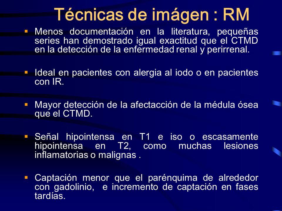 Técnicas de imágen : RM Menos documentación en la literatura, pequeñas series han demostrado igual exactitud que el CTMD en la detección de la enferme