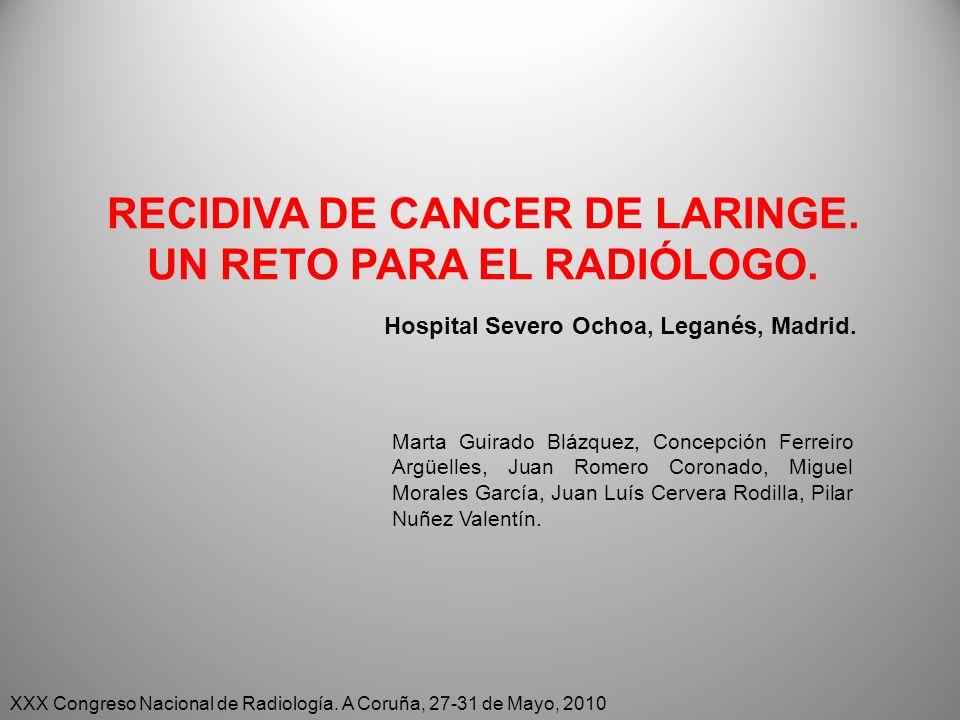 OBJETIVOS Discutir el papel actual de las diversas técnicas de imagen (US, US-PAAF TAC, RM y PET-TAC) en el seguimiento de los pacientes con cáncer de laringe.