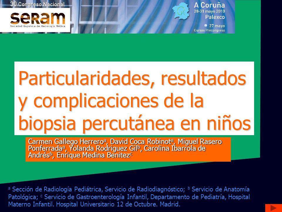 Particularidades, resultados y complicaciones de la biopsia percutánea en niños Carmen Gallego Herrero a, David Coca Robinot a, Miguel Rasero Ponferra