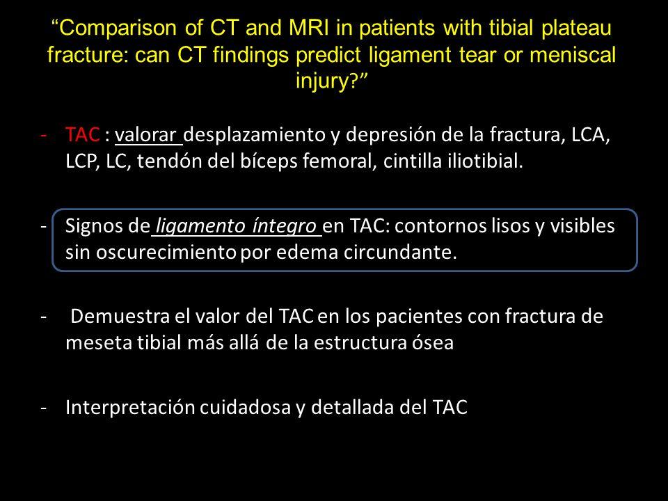 -TAC : valorar desplazamiento y depresión de la fractura, LCA, LCP, LC, tendón del bíceps femoral, cintilla iliotibial. -Signos de ligamento íntegro e