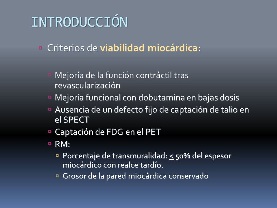 INTRODUCCIÓN Criterios de : Criterios de viabilidad miocárdica: Mejoría de la función contráctil tras revascularización Mejoría de la función contráct