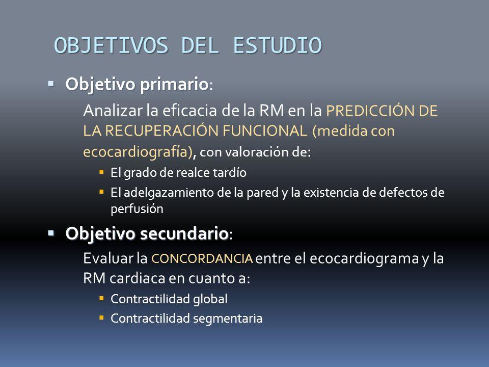 OBJETIVOS DEL ESTUDIO Objetivo primario Objetivo primario: Analizar la eficacia de la RM en la PREDICCIÓN DE LA RECUPERACIÓN FUNCIONAL (medida con ecocardiografía), con valoración de : El grado de realce tardío El adelgazamiento de la pared y la existencia de defectos de perfusión Objetivo secundario Objetivo secundario: Evaluar la CONCORDANCIA entre el ecocardiograma y la RM cardiaca en cuanto a: Contractilidad global Contractilidad segmentaria