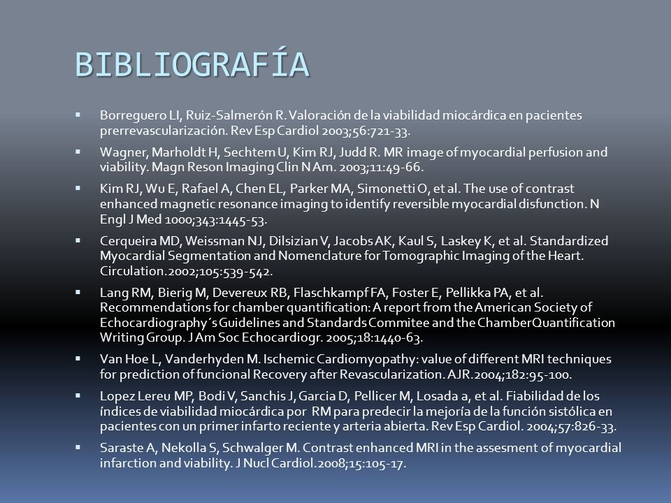 BIBLIOGRAFÍA Borreguero LI, Ruiz-Salmerón R. Valoración de la viabilidad miocárdica en pacientes prerrevascularización. Rev Esp Cardiol 2003;56:721-33