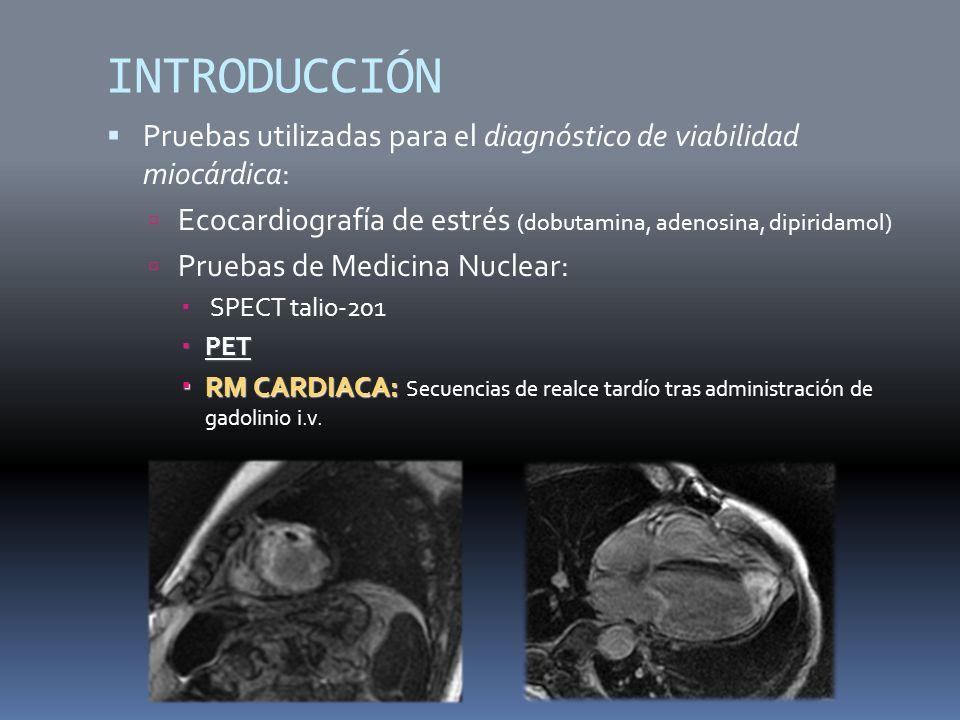 INTRODUCCIÓN Pruebas utilizadas para el diagnóstico de viabilidad miocárdica: Ecocardiografía de estrés (dobutamina, adenosina, dipiridamol) Pruebas d