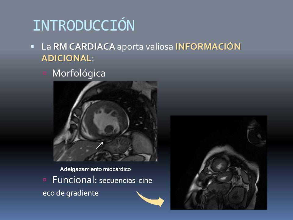 INTRODUCCIÓN RM CARDIACA INFORMACIÓN ADICIONAL La RM CARDIACA aporta valiosa INFORMACIÓN ADICIONAL: Morfológica Funcional: secuencias cine eco de gradiente Adelgazamiento miocárdico