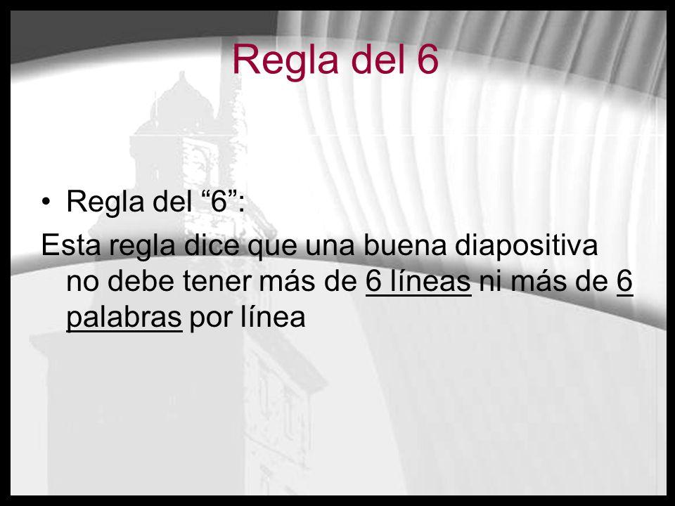 Regla del 6 Regla del 6: Esta regla dice que una buena diapositiva no debe tener más de 6 líneas ni más de 6 palabras por línea