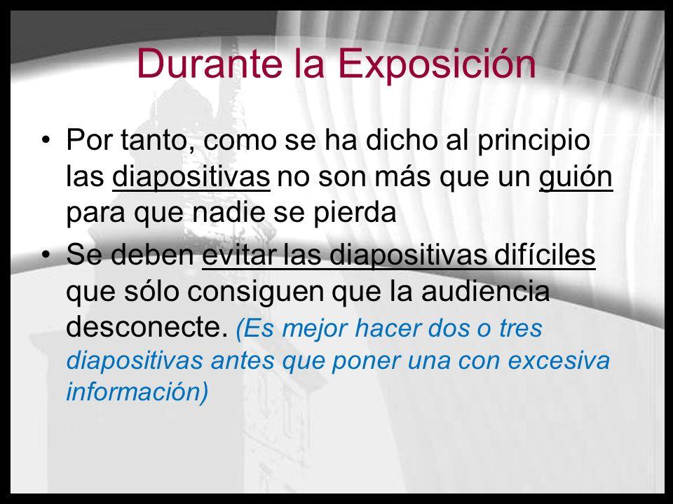 Durante la Exposición Por tanto, como se ha dicho al principio las diapositivas no son más que un guión para que nadie se pierda Se deben evitar las d