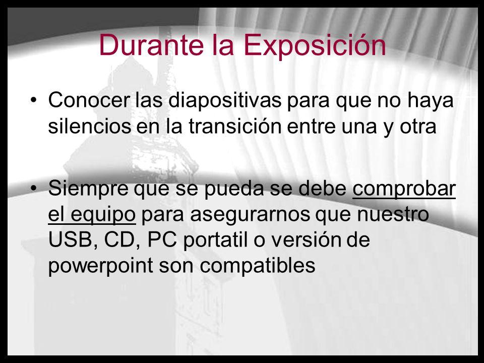 Durante la Exposición Conocer las diapositivas para que no haya silencios en la transición entre una y otra Siempre que se pueda se debe comprobar el