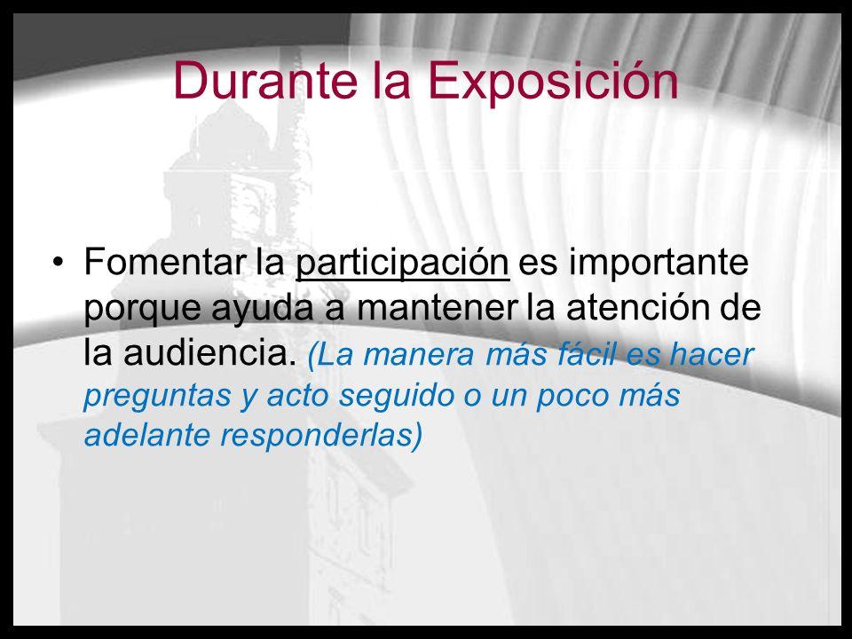 Durante la Exposición Fomentar la participación es importante porque ayuda a mantener la atención de la audiencia. (La manera más fácil es hacer pregu
