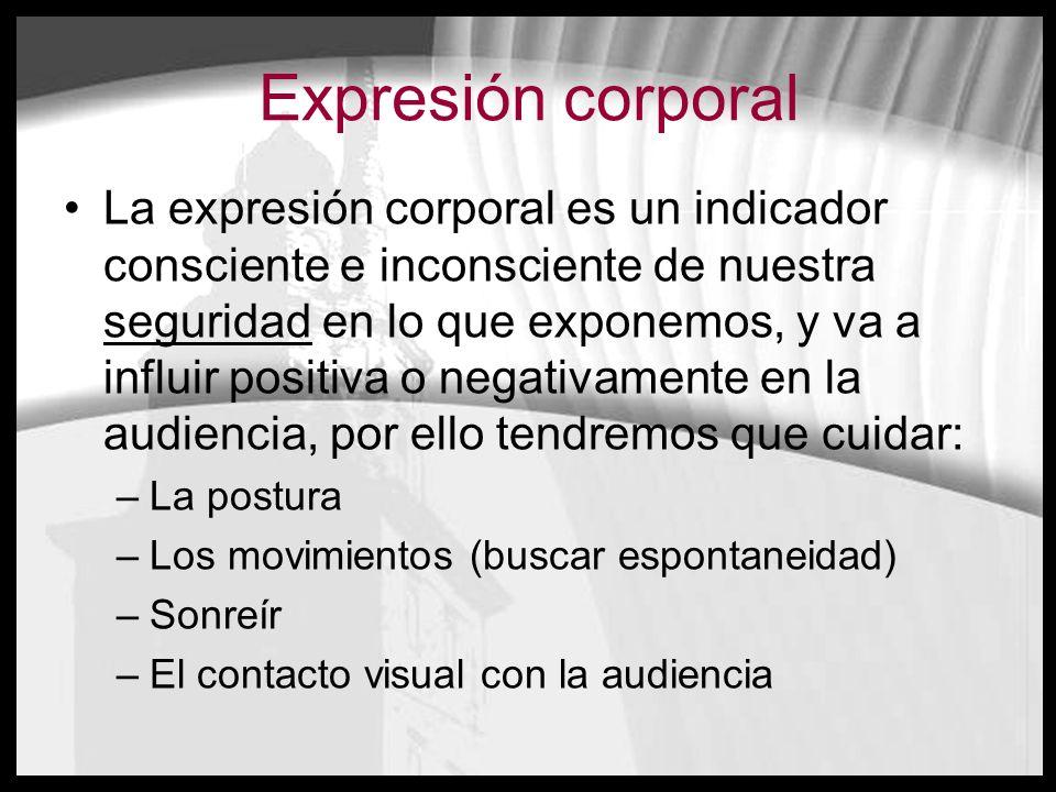 Expresión corporal La expresión corporal es un indicador consciente e inconsciente de nuestra seguridad en lo que exponemos, y va a influir positiva o