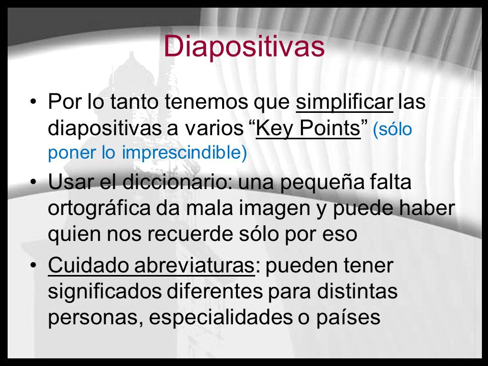 Diapositivas Por lo tanto tenemos que simplificar las diapositivas a varios Key Points (sólo poner lo imprescindible) Usar el diccionario: una pequeña