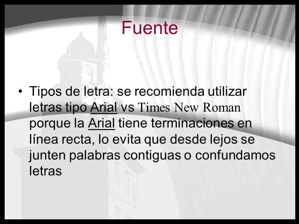 Fuente Tipos de letra: se recomienda utilizar letras tipo Arial vs Times New Roman porque la Arial tiene terminaciones en línea recta, lo evita que de
