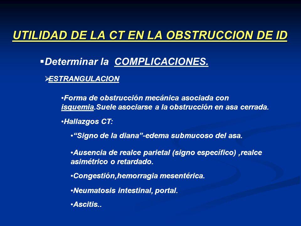 UTILIDAD DE LA CT EN LA OBSTRUCCION DE ID ESTRANGULACION Determinar la COMPLICACIONES. Forma de obstrucción mecánica asociada con isquemia.Suele asoci