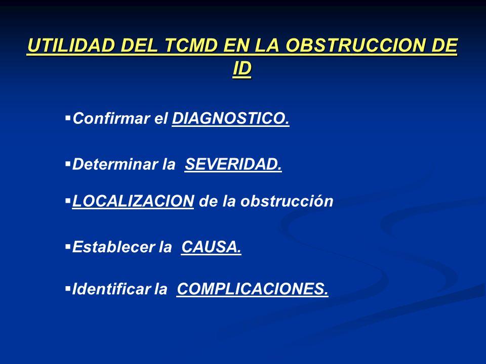 UTILIDAD DE LA CT EN LA OBSTRUCCION DE ID Sensibilidad 78-100% Confirmar el DIAGNOSTICO Discrepancia entre el calibre de las asas de ID ( asas proximales dilatadas y distales colapsadas).Diámetro de asas dilatadas > 2,5 cm.