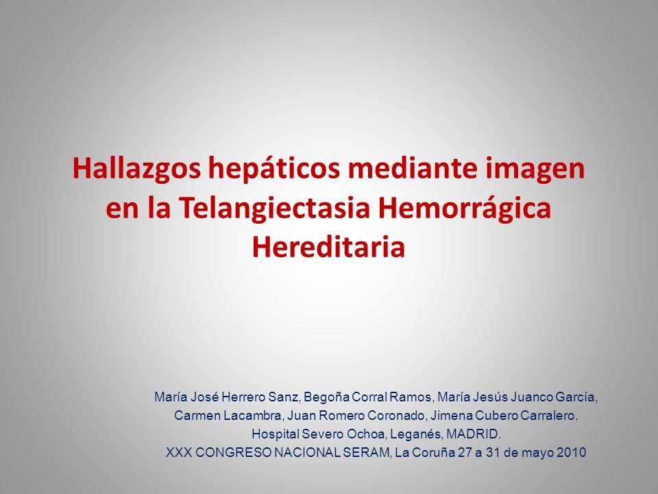 Hallazgos hepáticos mediante imagen en la Telangiectasia Hemorrágica Hereditaria María José Herrero Sanz, Begoña Corral Ramos, María Jesús Juanco Garc