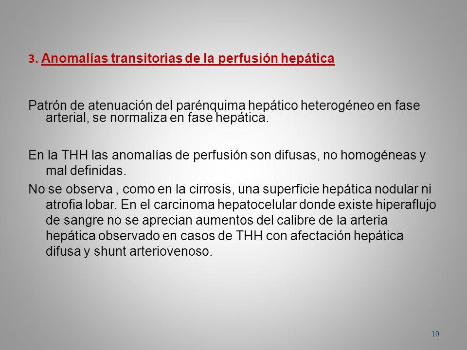 3. Anomalías transitorias de la perfusión hepática Patrón de atenuación del parénquima hepático heterogéneo en fase arterial, se normaliza en fase hep