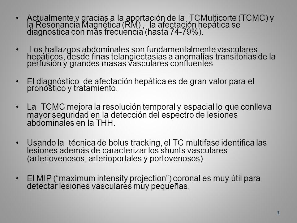 Actualmente y gracias a la aportación de la TCMulticorte (TCMC) y la Resonancia Magnética (RM), la afectación hepática se diagnostica con más frecuenc