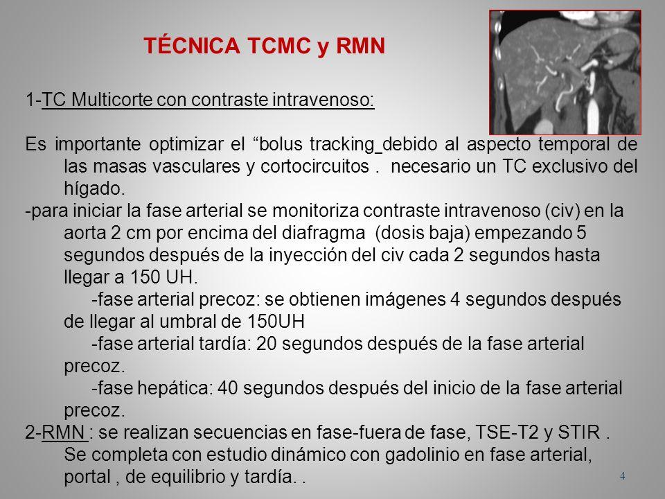 TÉCNICA TCMC y RMN 1-TC Multicorte con contraste intravenoso: Es importante optimizar el bolus tracking debido al aspecto temporal de las masas vascul