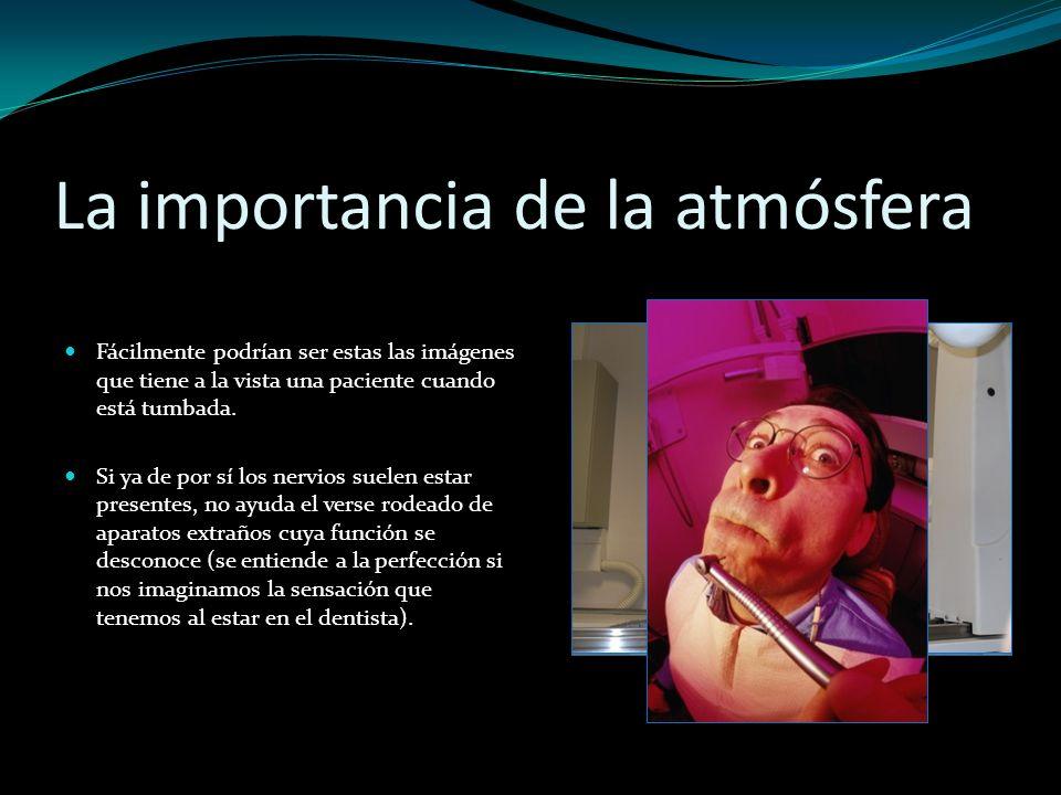 La importancia de la atmósfera Fácilmente podrían ser estas las imágenes que tiene a la vista una paciente cuando está tumbada. Si ya de por sí los ne