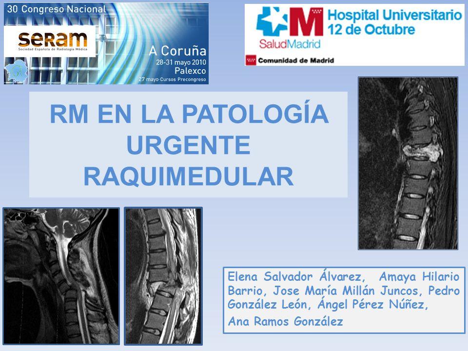 RM EN LA PATOLOGÍA URGENTE RAQUIMEDULAR Elena Salvador Álvarez, Amaya Hilario Barrio, Jose María Millán Juncos, Pedro González León, Ángel Pérez Núñez