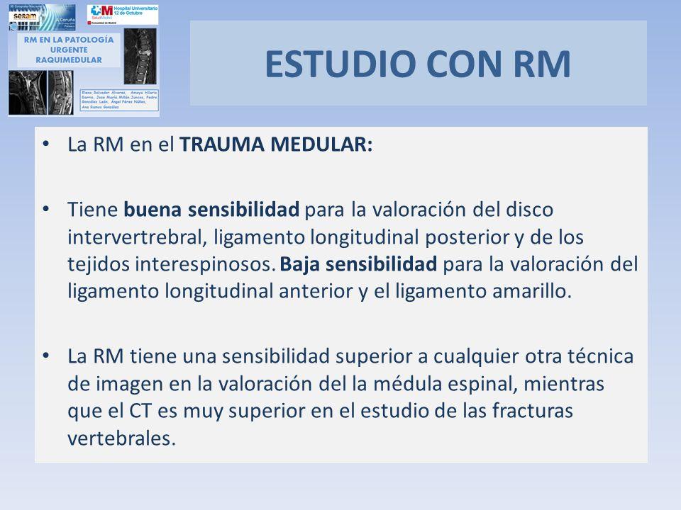 La RM en el TRAUMA MEDULAR: Tiene buena sensibilidad para la valoración del disco intervertrebral, ligamento longitudinal posterior y de los tejidos i