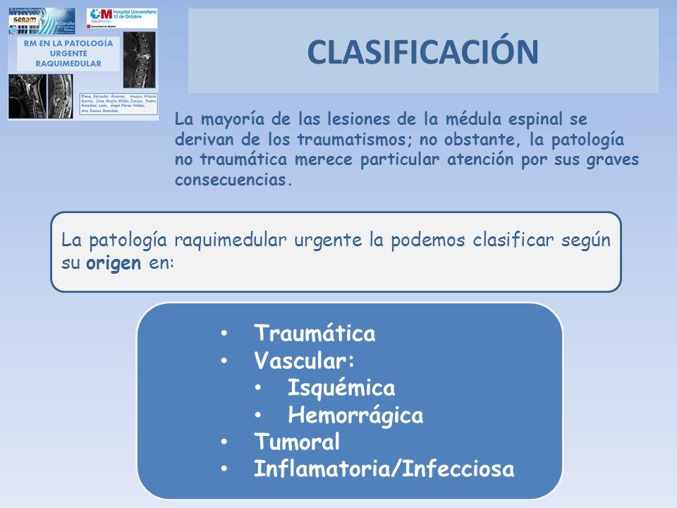 CLASIFICACIÓN Traumática Vascular: Isquémica Hemorrágica Tumoral Inflamatoria/Infecciosa La patología raquimedular urgente la podemos clasificar según