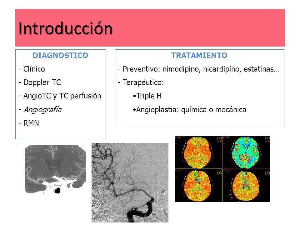 Introducción DIAGNOSTICO - Clínico - Doppler TC - AngioTC y TC perfusión - Angiografía - RMN TRATAMIENTO - Preventivo: nimodipino, nicardipino, estati