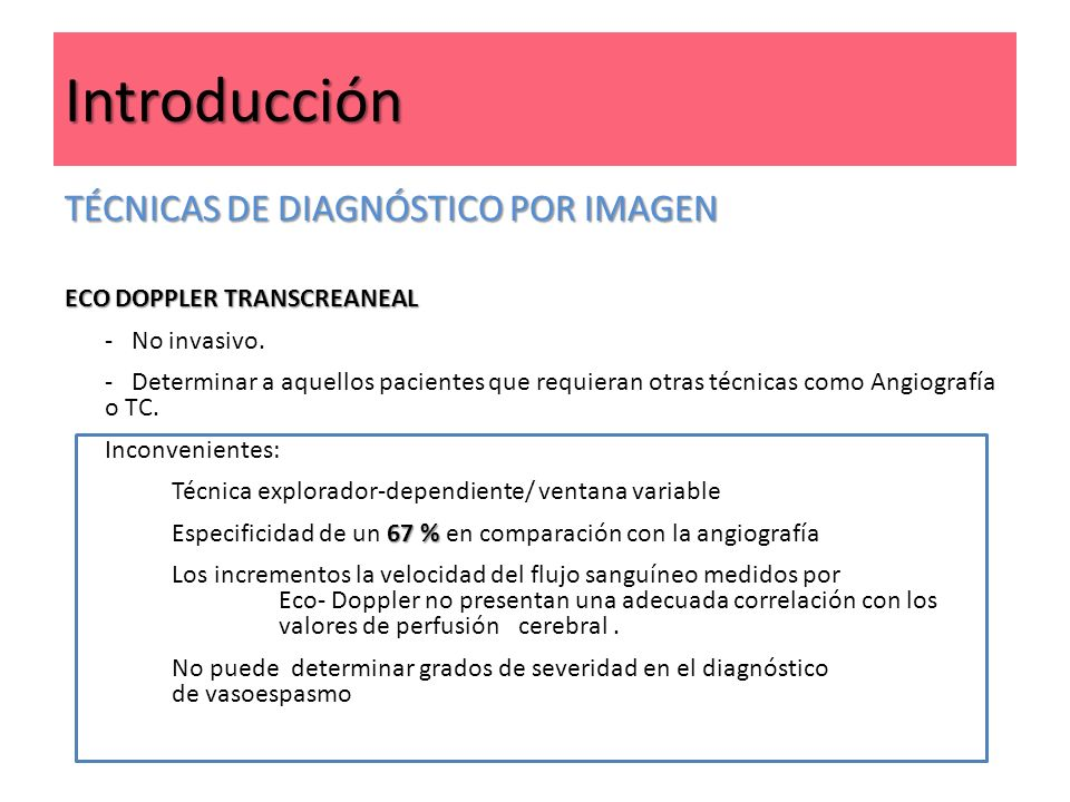 Introducción TÉCNICAS DE DIAGNÓSTICO POR IMAGEN ECO DOPPLER TRANSCREANEAL - No invasivo. - Determinar a aquellos pacientes que requieran otras técnica