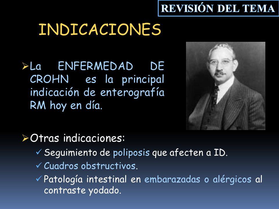 INDICACIONES La ENFERMEDAD DE CROHN es la principal indicación de enterografía RM hoy en día.