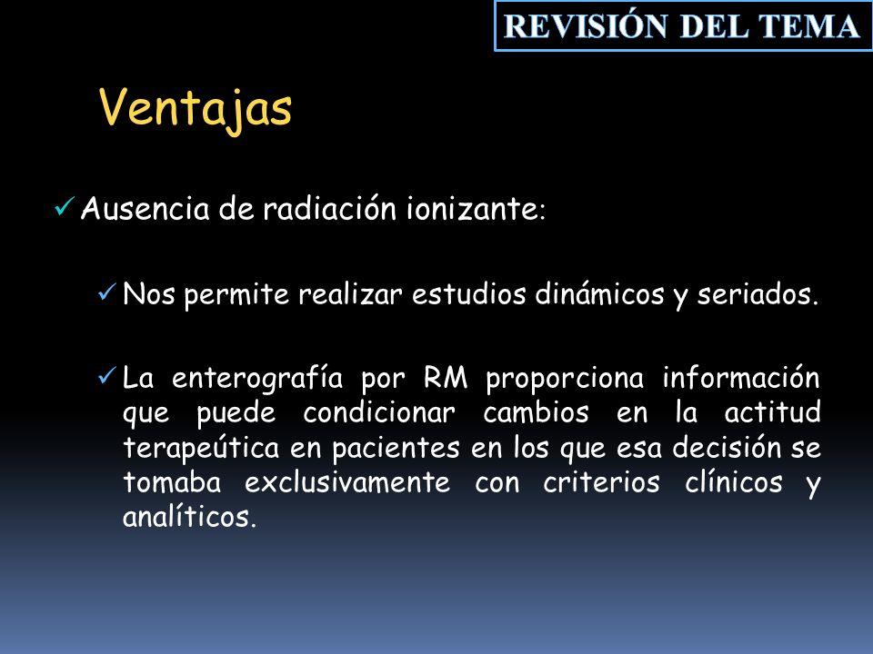 Ventajas Ausencia de radiación ionizante : Nos permite realizar estudios dinámicos y seriados.