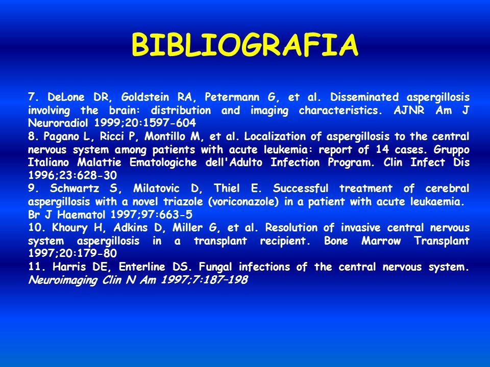 BIBLIOGRAFIA 7. DeLone DR, Goldstein RA, Petermann G, et al. Disseminated aspergillosis involving the brain: distribution and imaging characteristics.