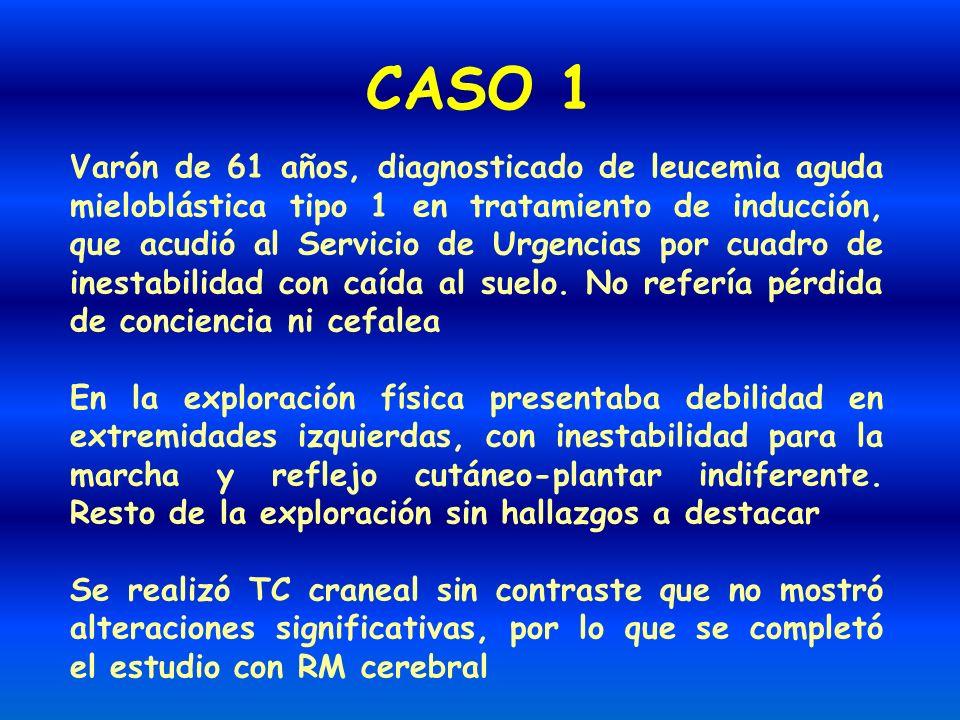 CASO 1 Varón de 61 años, diagnosticado de leucemia aguda mieloblástica tipo 1 en tratamiento de inducción, que acudió al Servicio de Urgencias por cua