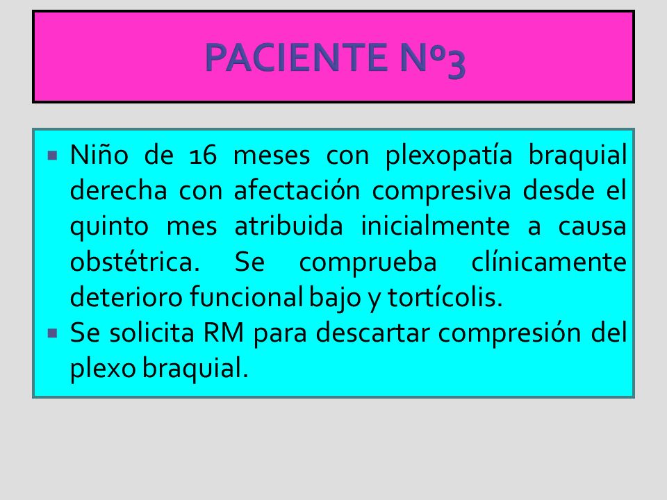 PACIENTE Nº3 Niño de 16 meses con plexopatía braquial derecha con afectación compresiva desde el quinto mes atribuida inicialmente a causa obstétrica.