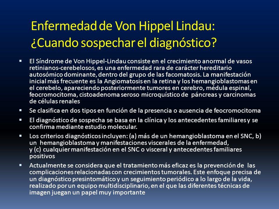 Enfermedad de Von Hippel Lindau: ¿Cuando sospechar el diagnóstico? El Síndrome de Von Hippel-Lindau consiste en el crecimiento anormal de vasos retini