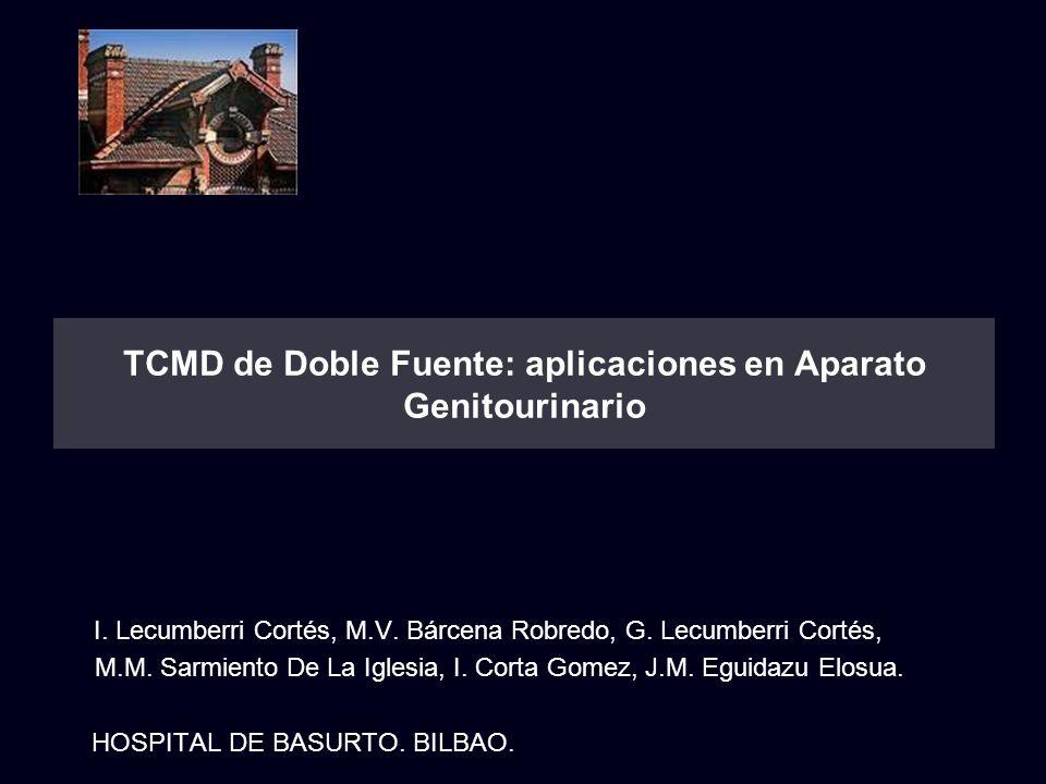 TCMD de Doble Fuente: aplicaciones en Aparato Genitourinario I. Lecumberri Cortés, M.V. Bárcena Robredo, G. Lecumberri Cortés, M.M. Sarmiento De La Ig